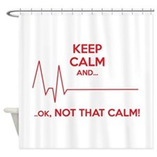 Keep calm and... Ok, not that calm! Shower Curtain