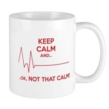 Keep calm and... Ok, not that calm! Mug