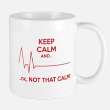 Keep calm and... Ok, not that calm! Small Mugs