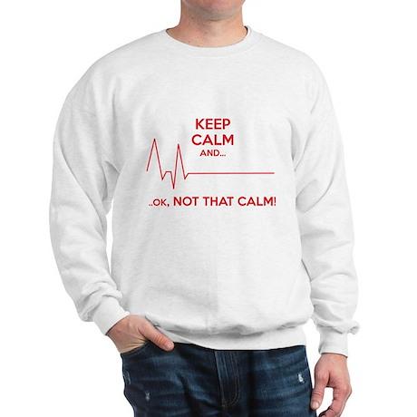 Keep calm and... Ok, not that calm! Sweatshirt