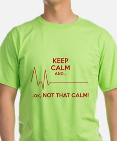 Keep calm and... Ok, not that calm! T-Shirt