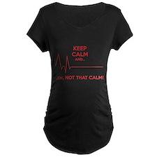 Keep calm and... Ok, not that calm! T-Shirt