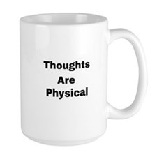 Thoughts are physical Mug