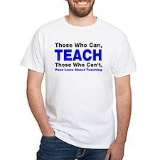 Those who can TEACH Shirt