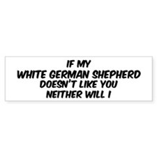 If my White German Shepherd Bumper Bumper Sticker