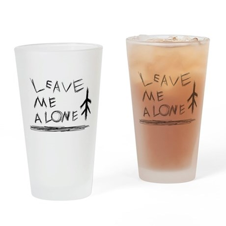 Leave Me alone Drinking Glass