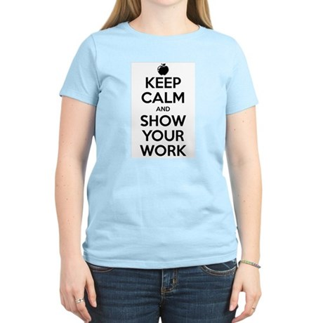 Keep Calm and Show Your Work Women's Light T-Shirt