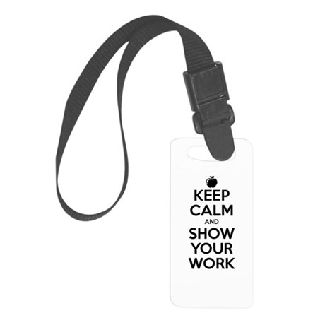 Keep Calm and Show Your Work Small Luggage Tag
