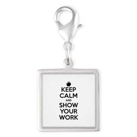 Keep Calm and Show Your Work Silver Square Charm