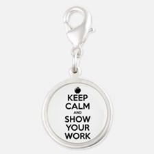 Keep Calm and Show Your Work Silver Round Charm