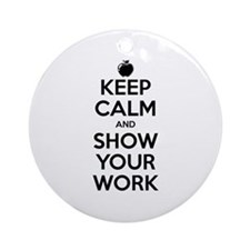 Keep Calm and Show Your Work Ornament (Round)