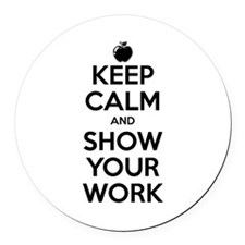 Keep Calm and Show Your Work Round Car Magnet