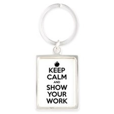 Keep Calm and Show Your Work Portrait Keychain