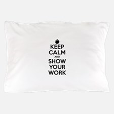 Keep Calm and Show Your Work Pillow Case