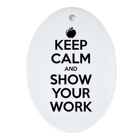 Keep Calm and Show Your Work Ornament (Oval)