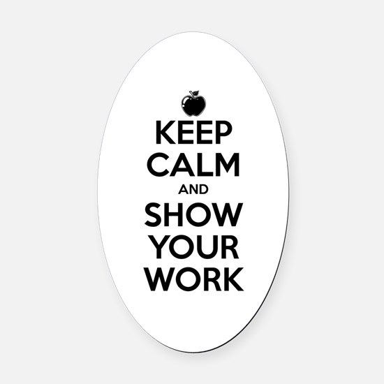 Keep Calm and Show Your Work Oval Car Magnet