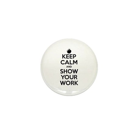 Keep Calm and Show Your Work Mini Button