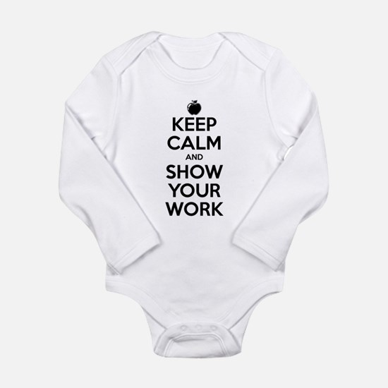 Keep Calm and Show Your Work Long Sleeve Infant Bo
