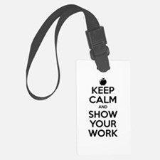 Keep Calm and Show Your Work Luggage Tag