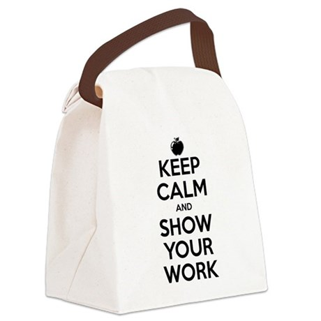 Keep Calm and Show Your Work Canvas Lunch Bag