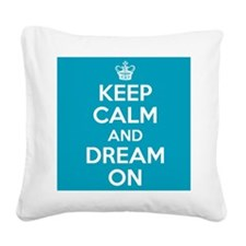Keep Calm and Dream On Square Canvas Pillow