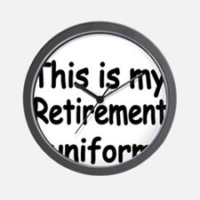 THIS IS MY RETIREMENT UNIFORM Wall Clock