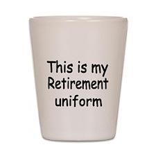 THIS IS MY RETIREMENT UNIFORM Shot Glass