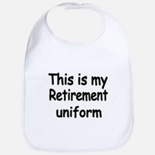 THIS IS MY RETIREMENT UNIFORM Bib