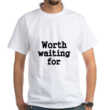 worth waiting for T-Shirt
