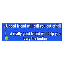 A Good Friend Bumper Bumper Sticker