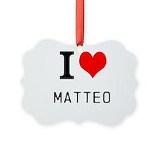 i love matteo Ornament