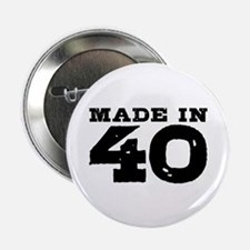 "Made In 40 2.25"" Button"