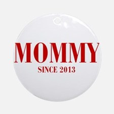 mommy-since-2013-BOD-BURG Ornament (Round)