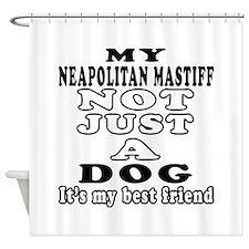 Neapolitan Mastiff not just a dog Shower Curtain