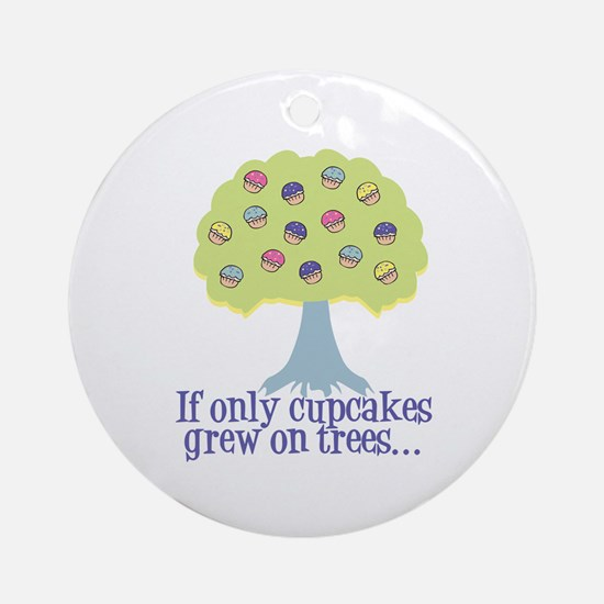 If only Cupcakes on Trees Ornament (Round)