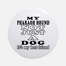 Pharaoh Hound not just a dog Ornament (Round)