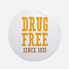 Drug Free Since 1975 Ornament (Round)
