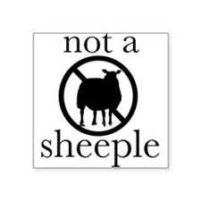 """Not A Sheeple! Square Sticker 3"""" x 3"""""""