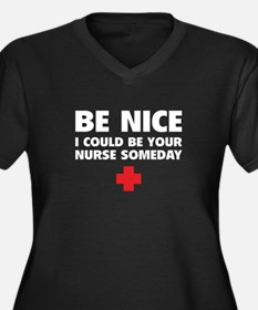 Be nice, I could be your nurse someday Women's Plu