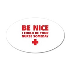 Be nice, I could be your nurse someday 22x14 Oval