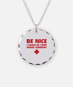 Be nice, I could be your nurse someday Necklace
