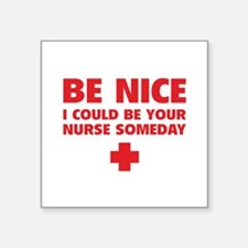 Be nice, I could be your nurse someday Square Stic