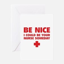 Be nice, I could be your nurse someday Greeting Ca
