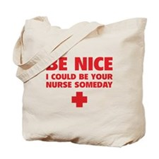 Be nice, I could be your nurse someday Tote Bag