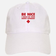 Be nice, I could be your nurse someday Baseball Baseball Cap
