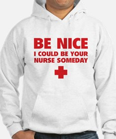 Be nice, I could be your nurse someday Hoodie