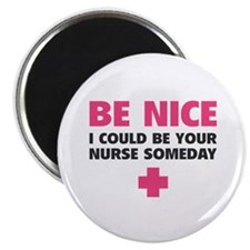 Be nice, I could be your nurse someday Magnet
