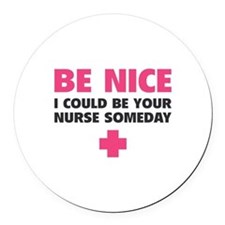 Be nice, I could be your nurse someday Round Car M