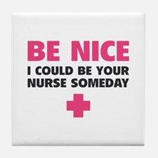 Be nice, I could be your nurse someday Tile Coaste