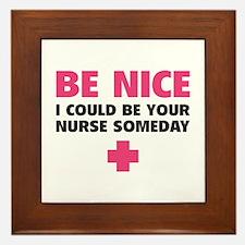 Be nice, I could be your nurse someday Framed Tile